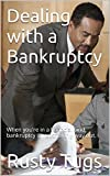 Dealing with a Bankruptcy: When you're in a financial bind, bankruptcy is not the only way out.