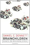 Brainchildren: Essays on Designing Minds, 1984-1996 (0262540908) by Dennett, Daniel Clement