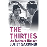 The Thirties: An Intimate Historyby Juliet Gardiner