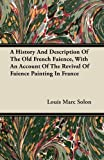 img - for A History And Description Of The Old French Faience, With An Account Of The Revival Of Faience Painting In France book / textbook / text book