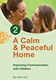 Improving Communication with children: ADHD child: Calm and Peaceful Home (How Parents Can Coach Their Children To Change Negative Behaviors Book 2)