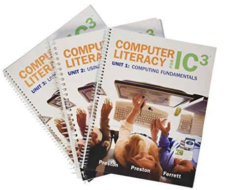 Computer Literacy for IC3: Unit 1, Unit 2, Unit 3