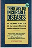 img - for There Are No Incurable Diseases: Dr. Schulze's 30-Day Cleansing & Detoxification Program book / textbook / text book