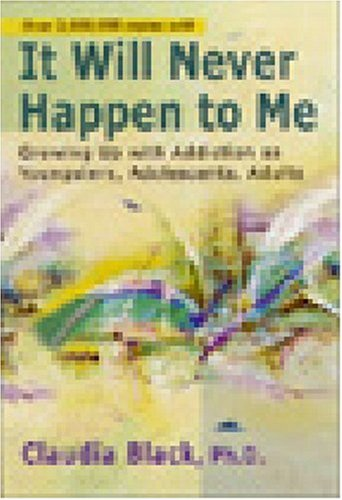 It Will Never Happen to Me : Growing Up With Addiction As Youngsters, Adolescents, Adults, CLAUDIA BLACK