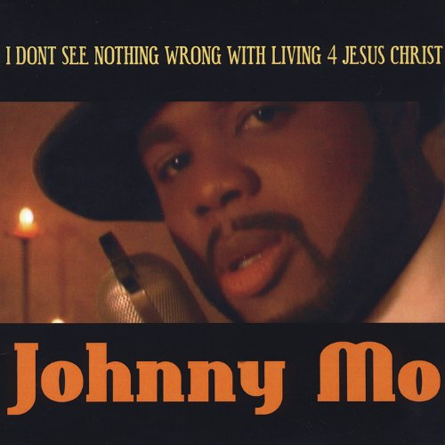 johnny mo, nothing wrong with living for jesus