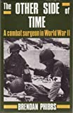Brendan Phibbs The Other Side of Time: A Combat Surgeon in World War II