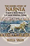 img - for The Hidden Story of Narnia: A Book-By-Book Guide to C. S. Lewis' Spiritual Themes book / textbook / text book
