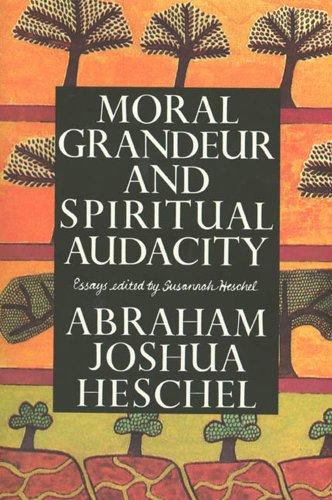 Susannah Heschel  Abraham Joshua Heschel - Moral Grandeur and Spiritual Audacity