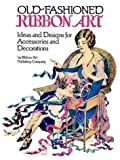 img - for Old-Fashioned Ribbon Art: Ideas and Designs for Accessories and Decorations by Ribbon Art Co. (1986-10-01) book / textbook / text book