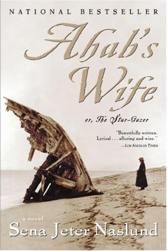 Ahab's Wife  Or, The Star-Gazer: A Novel, Sena Jeter Naslund