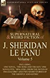 The Collected Supernatural and Weird Fiction of J. Sheridan Le Fanu: Volume 5-Including One Novel, 'The Rose and the Key, ' One Novelette, 'Spalatro, (0857061542) by Le Fanu, Joseph Sheridan