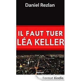 Il faut tuer L�a Keller (Tom Valmer t. 1)