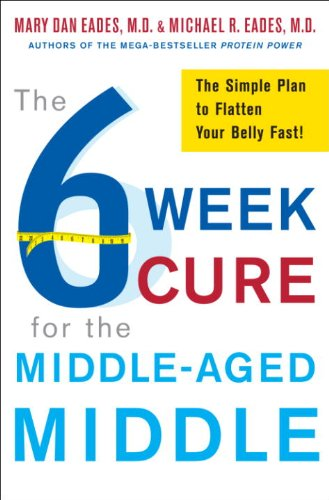 The 6-Week Cure for the Middle-Aged Middle: The Simple Plan to Flatten Your Belly Fast! by Michael R. Eades, Mary Dan Eades