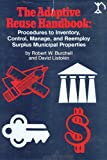 img - for The Adaptive Reuse Handbook: Procedures to Inventory, Control, Manage, and Reemploy Surplus Municipal Properties book / textbook / text book