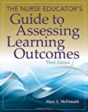 The Nurse Educator's Guide to Assessing Learning Outcomes