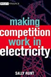 img - for Making Competition Work in Electricity (Wiley Finance) by Hunt, Sally (2002) Hardcover book / textbook / text book
