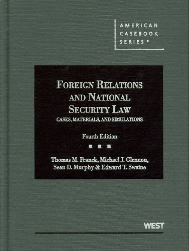 Foreign Relations and National Security Law: Cases, Materials, and Simulations, 4th (American Casebook)