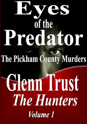 Thriller Readers Alert! Eyes of the Predator: The Pickham County Murders (The Hunters) by Glenn Trust &#8211; An Amazon Top 100 Bestseller With 56/56 Rave Reviews