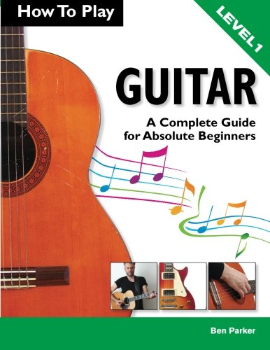 how-to-play-guitar-a-complete-guide-for-absolute-beginners-level-1