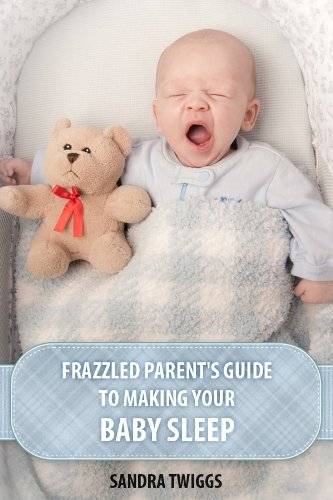 Baby Sleep Solution: Frazzled Parent'S Guide To Making Your Baby Sleep (Parenting Book 2) front-101346
