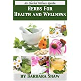 Herbs For Health and Wellness (Herbal Wellness Guides Book 1)