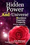 img - for The Hidden Power of the AND-Universe: Abundance, Happiness, Prosperity - Along Your Spiritual Path book / textbook / text book