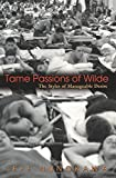 Tame Passions of Wilde: The Styles of Manageable Desire (0691113807) by Nunokawa, Jeff