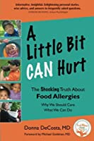 A Little Bit Can Hurt: The Shocking Truth about Food Allergies -- Why We Should Care,What We Can Do by Bilner Books