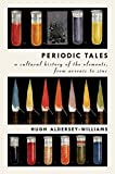 Periodic Tales: A Cultural History of the Elements, from Arsenic to Zinc Hugh Aldersey Williams