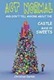img - for Act Normal And Don't Tell Anyone About The Castle Made Of Sweets (Young readers chapter books) (Volume 3) book / textbook / text book