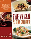 img - for The Vegan Slow Cooker: Simply Set It and Go with 150 Recipes for Intensely Flavorful, Fuss-Free Fare Everyone (Vegan or Not!) Will Devour book / textbook / text book