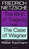 The Birth of Tragedy and The Case of Wagner (0394703693) by Nietzsche, Friedrich