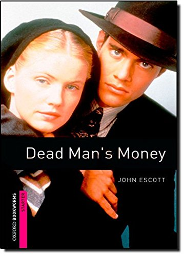 Oxford Bookworms Library: Oxford Bookworms. Starter: Dead Man's Money