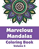 Marvelous Mandalas Coloring Book (Volume 5) (Art-Filled Fun Coloring Books)