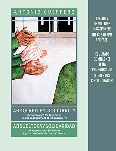 Absolved by Solidarity/Absueltos Por La Solidaridad: 16 Watercolors for 16 Years of Unjust Imprisonment of the Cuban Five (English and Spanish Edition) [Antonio Guerrero] (Tapa Blanda)