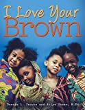 img - for I Love Your Brown book / textbook / text book