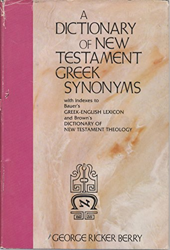 A dictionary of New Testament Greek synonyms, with indexes to Bauer's Greek-English lexicon and Brown's Dictionary of Ne