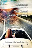 The Road Taken Anyway: An Anthology of Bad Ways to Start a Trip
