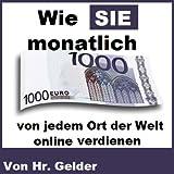 """Wie Sie 1000 Euro pro Monat online von jedem Ort der Welt verdienenvon """"Soeren Gelder"""""""