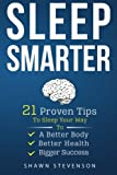 img - for Sleep Smarter: 21 Proven Tips to Sleep Your Way To a Better Body, Better Health and Bigger Success book / textbook / text book