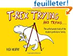 T-Rex Trying and Trying: The Unfortun...