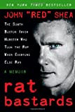 Rat Bastards: The South Boston Irish Mobster Who Took the Rap When Everyone Else Ran
