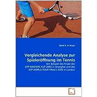 Vergleichende Analyse zur Spieleröffnung im Tennis: Am Beispiel des Finale des ATP MASTERS CUP 2005 in Shanghai...