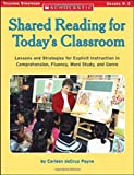Shared Reading for Today's Classroom: Lessons and Strategies for Explicit Instruction in Comprehension, Fluency, Word Study, and Genre (Scholastic Teaching Strategies)