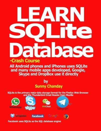 Learn SQLite Database - Crash course: All Android phones and iPhones uses SQLite and many mobile apps developed, Google, Skype and DropBox use it directly. [Chanday, Sunny] (Tapa Blanda)