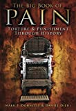 img - for The Big Book of Pain: Torture & Punishment through History book / textbook / text book