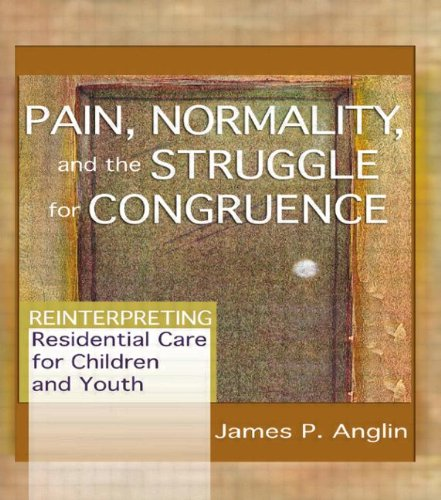 Pain, Normality, And The Struggle For Congruence: Reinterpreting Residential Care For Children And Youth (Child & Youth Services) front-932955