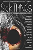 img - for Sick Things: An Anthology of Extreme Creature Horror by John Shirley, Simon Wood, Randy Chandler, Michael Boatman, T (2010) Paperback book / textbook / text book