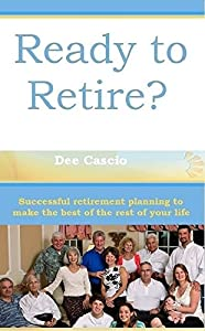 Ready To Retire?: Successful Retirement Planning To Make The Best Of The Rest Of Your Life from Retirement Lifestyle Strategies Publishing