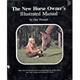 The new horse owner's illustrated manual: More than 435 pictures with accompanying text on the choice, care, tack...